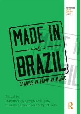 Made in Brazil: Studies in Popular Music - Routledge Global Popular Music Series (Hardback)