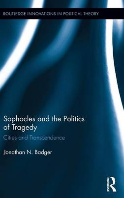 Sophocles and the Politics of Tragedy: Cities and Transcendence (Hardback)