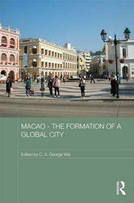 Macao - The Formation of a Global City (Hardback)