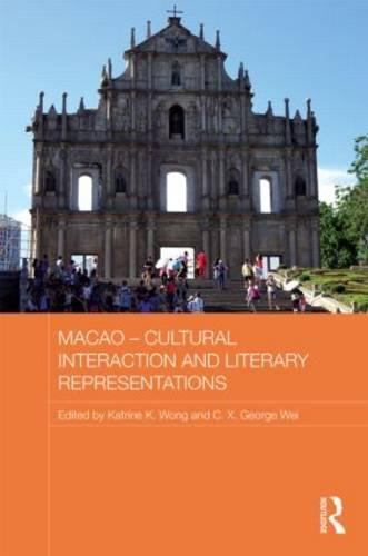 Macao - Cultural Interaction and Literary Representations - Routledge Studies in the Modern History of Asia (Hardback)
