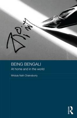Being Bengali: At Home and in the World - Routledge Contemporary South Asia Series (Hardback)