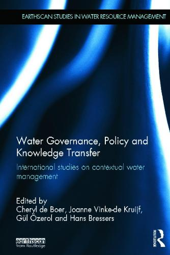Water Governance, Policy and Knowledge Transfer: International Studies on Contextual Water Management - Earthscan Studies in Water Resource Management (Hardback)