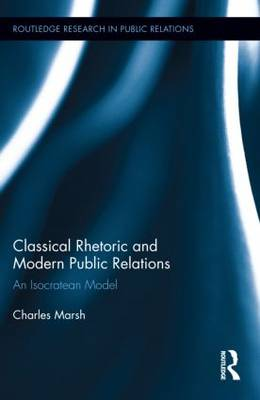 Classical Rhetoric and Modern Public Relations: An Isocratean Model - Routledge Research in Public Relations (Hardback)