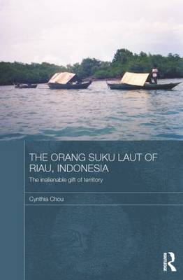 The Orang Suku Laut of Riau, Indonesia: The inalienable gift of territory - The Modern Anthropology of Southeast Asia (Paperback)