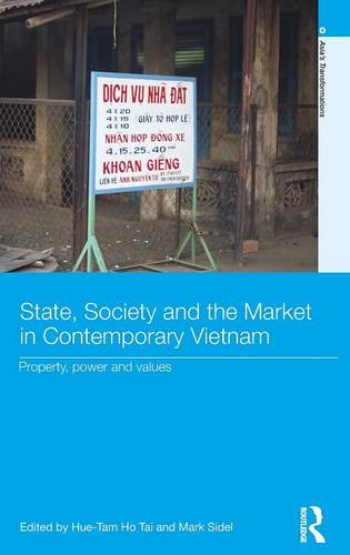 State, Society and the Market in Contemporary Vietnam: Property, Power and Values (Hardback)