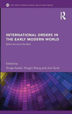 International Orders in the Early Modern World: Before the Rise of the West (Hardback)