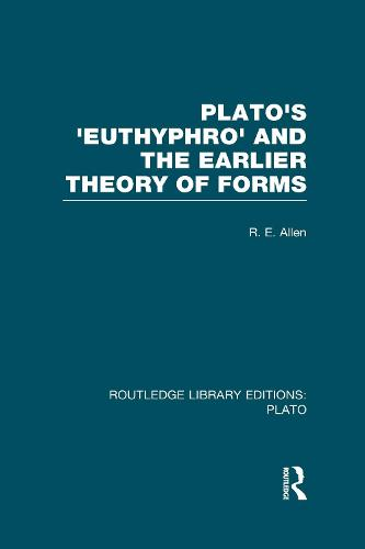 Plato's Euthyphro and the Earlier Theory of Forms: A Re-Interpretation of the Republic - Routledge Library Editions: Plato (Hardback)