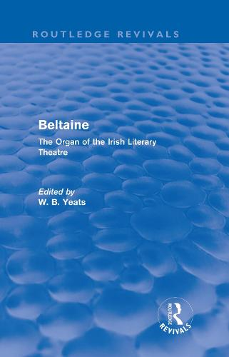 Beltaine: The Organ of the Irish Literary Theatre (Hardback)