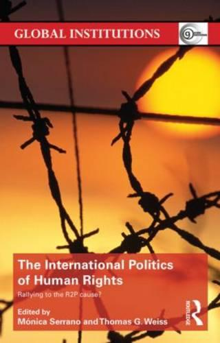 The International Politics of Human Rights: Rallying to the R2P Cause? - Global Institutions (Paperback)