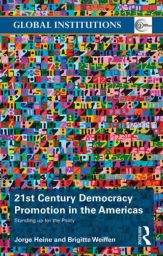 21st Century Democracy Promotion in the Americas: Standing up for the Polity - Global Institutions (Paperback)