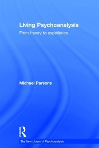 Living Psychoanalysis: From theory to experience - New Library of Psychoanalysis (Hardback)