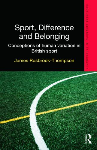 Sport, Difference and Belonging: Conceptions of Human Variation in British Sport - Routledge Advances in Ethnography (Hardback)