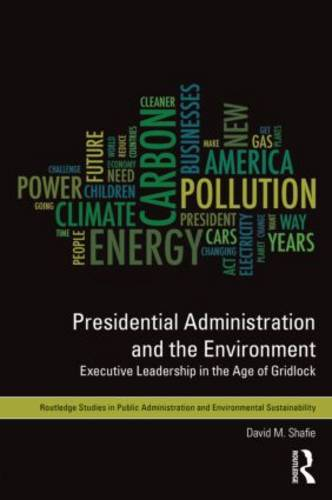 Presidential Administration and the Environment: Executive Leadership in the Age of Gridlock (Hardback)
