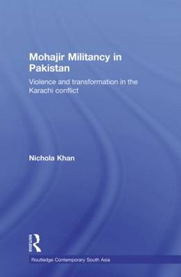 Mohajir Militancy in Pakistan: Violence and Transformation in the Karachi Conflict (Paperback)