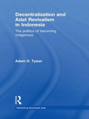 Decentralization and Adat Revivalism in Indonesia: The Politics of Becoming Indigenous (Paperback)