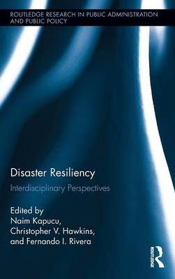 Disaster Resiliency: Interdisciplinary Perspectives - Routledge Research in Public Administration and Public Policy (Hardback)