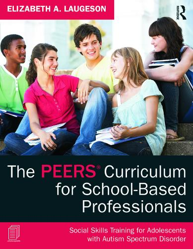 The PEERS Curriculum for School-Based Professionals: Social Skills Training for Adolescents with Autism Spectrum Disorder (Paperback)