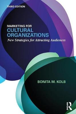Marketing for Cultural Organizations: New Strategies for Attracting Audiences - third edition (Paperback)