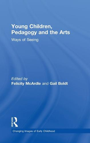 Young Children, Pedagogy and the Arts: Ways of Seeing - Changing Images of Early Childhood (Hardback)