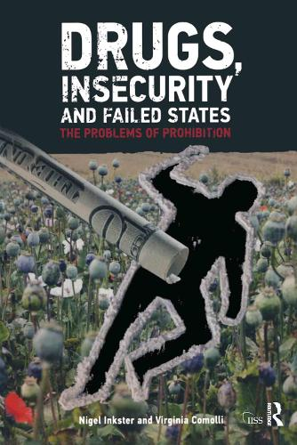 Drugs, Insecurity and Failed States: The Problems of Prohibition - Adelphi series (Paperback)