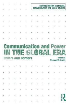 Communication and Power in the Global Era: Orders and Borders - Shaping Inquiry in Culture, Communication and Media Studies (Paperback)