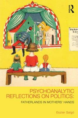 Psychoanalytic Reflections on Politics: Fatherlands in mothers' hands (Paperback)