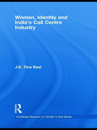 Women, Identity and India's Call Centre Industry - Routledge Research on Gender in Asia Series (Paperback)