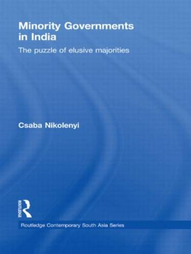 Minority Governments in India: The Puzzle of Elusive Majorities - Routledge Contemporary South Asia Series (Paperback)