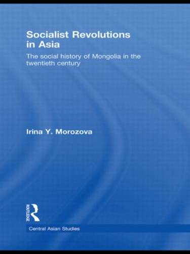 Socialist Revolutions in Asia: The Social History of Mongolia in the 20th Century - Central Asian Studies (Paperback)