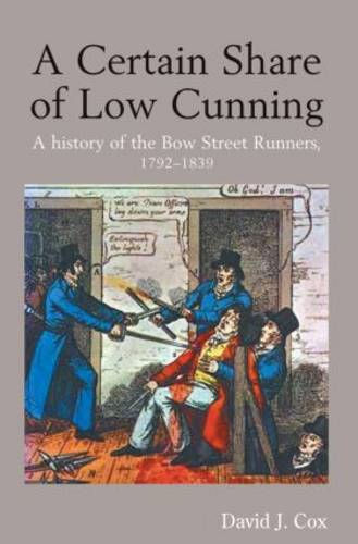 A Certain Share of Low Cunning: A History of the Bow Street Runners, 1792-1839 (Paperback)