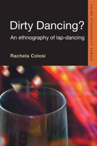 Dirty Dancing: An Ethnography of Lap Dancing - Routledge Advances in Ethnography (Paperback)