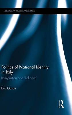 Politics of National Identity in Italy: Immigration and 'Italianita' (Hardback)