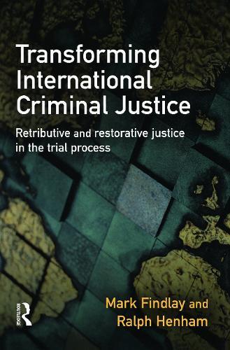 Transforming International Criminal Justice: Retributive and Restorative Justice in the Trial Process (Paperback)