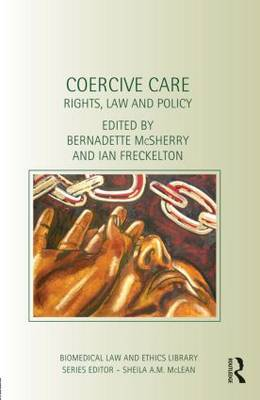 Coercive Care: Rights, Law and Policy (Hardback)