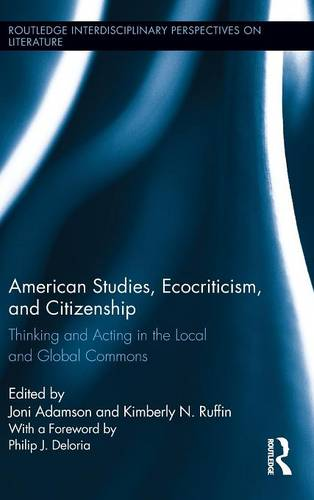 American Studies, Ecocriticism, and Citizenship: Thinking and Acting in the Local and Global Commons - Routledge Interdisciplinary Perspectives on Literature (Hardback)