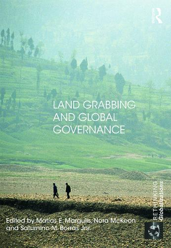 Land Grabbing and Global Governance - Rethinking Globalizations 1 (Paperback)