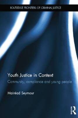 Youth Justice in Context: Community, Compliance and Young People - Routledge Frontiers of Criminal Justice (Paperback)