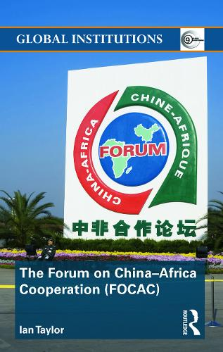 The Forum on China-Africa Cooperation (FOCAC) - Global Institutions (Paperback)
