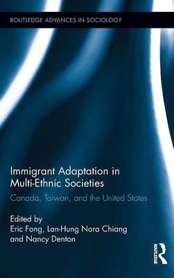 Immigrant Adaptation in Multi-Ethnic Societies: Canada, Taiwan, and the United States - Routledge Advances in Sociology (Hardback)
