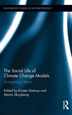 The Social Life of Climate Change Models: Anticipating Nature (Hardback)