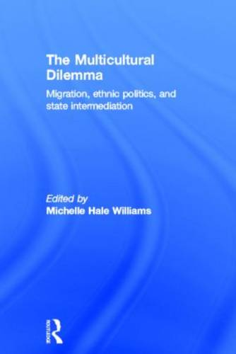 The Multicultural Dilemma: Migration, Ethnic Politics, and State Intermediation (Hardback)