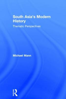South Asia's Modern History: Thematic Perspectives (Hardback)