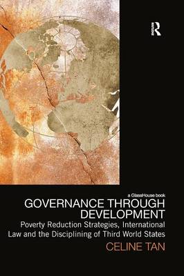 Governance through Development: Poverty Reduction Strategies, International Law and the Disciplining of Third World States (Paperback)