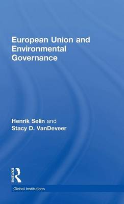 European Union and Environmental Governance - Global Institutions (Hardback)
