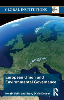 European Union and Environmental Governance - Global Institutions (Paperback)