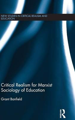 Critical Realism for Marxist Sociology of Education - New Studies in Critical Realism and Education Routledge Critical Realism (Hardback)