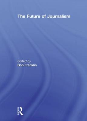 The Future of Journalism - Journalism Studies (Paperback)