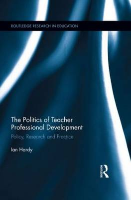 The Politics of Teacher Professional Development: Policy, Research and Practice (Paperback)