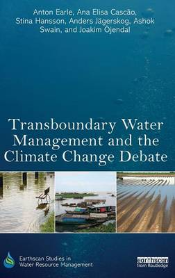 Transboundary Water Management and the Climate Change Debate - Earthscan Studies in Water Resource Management (Hardback)