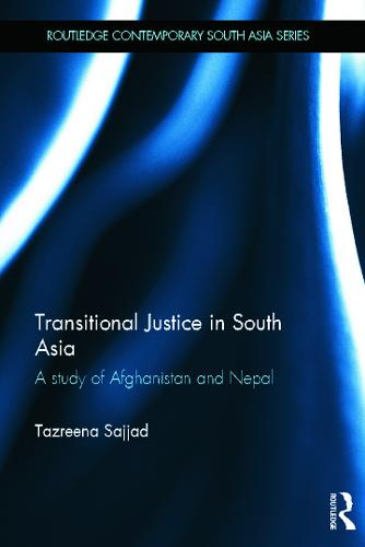 Transitional Justice in South Asia: A Study of Afghanistan and Nepal - Routledge Contemporary South Asia Series (Hardback)